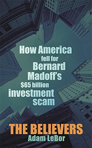 9780297859215: The Believers: How America Fell for Bernard Madoff's $50 Billion Investment Scam