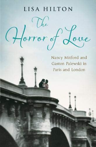 9780297859604: The Horror of Love: Nancy Mitford and Gaston Palewski in Paris and London