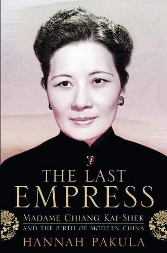 9780297859758: The Last Empress: Madame Chiang Kai-Shek and the Birth of Modern China