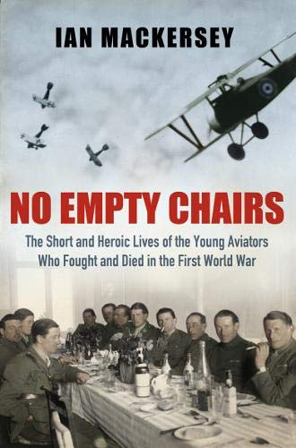 9780297859949: No Empty Chairs: The Short and Heroic Lives of the Young Aviators Who Fought and Died in the First World War