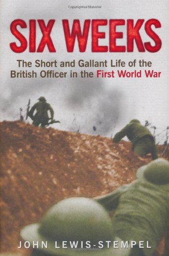 9780297860068: Six Weeks: The Short and Gallant Life of the British Officer in the First World War
