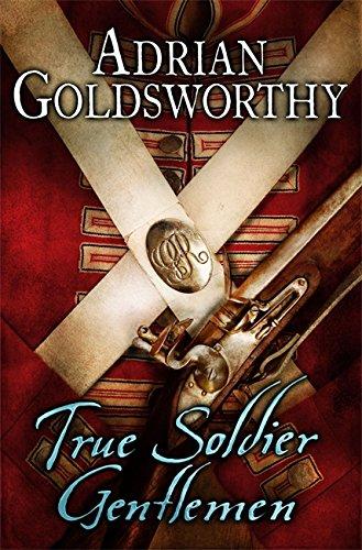 True Soldier Gentlemen SIGNED COPY: Goldsworthy, Adrian.