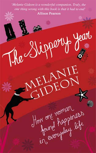 9780297860570: The Slippery Year: How One Woman Found Happiness In Everyday Life