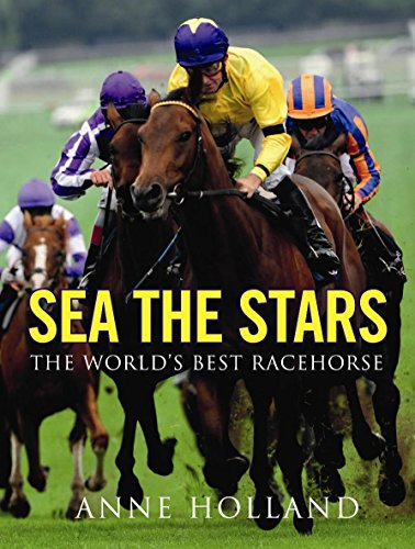 Sea the Stars: The World's Best Racehorse: Anne Holland