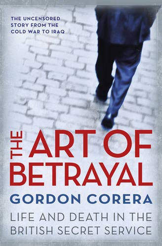 9780297860990: The Art of Betrayal: Life and Death in the British Secret Service