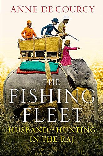 9780297863823: The Fishing Fleet: Husband-Hunting in the Raj