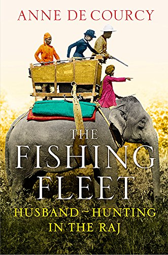 9780297863823: The Fishing Fleet: Husband-Hunting in the Raj. Anne de Courcy