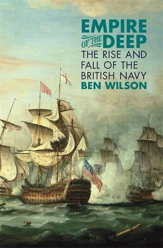 9780297864080: Empire of the Deep: The Rise and Fall of the British Navy