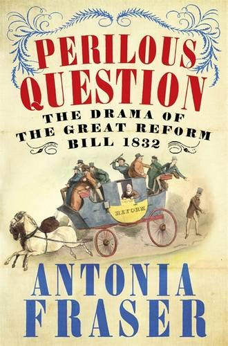 9780297864301: Perilous Question: The Drama of the Great Reform Bill 1832