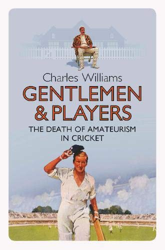 9780297864523: Gentlemen & Players: The Death of Amateurism in Cricket