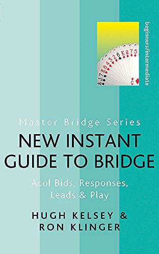 New Instant Guide to Bridge : Acol Bids, Responses, Leads and Play: Kelsey, Hugh; Klinger, Ron