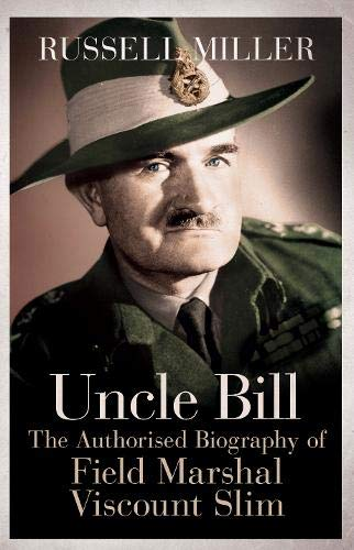 9780297865841: Uncle Bill: The Authorised Biography of Field Marshal Viscount Slim