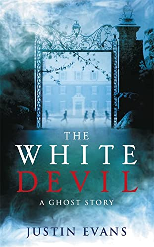 The White Devil: A Ghost Story: Justin Evans