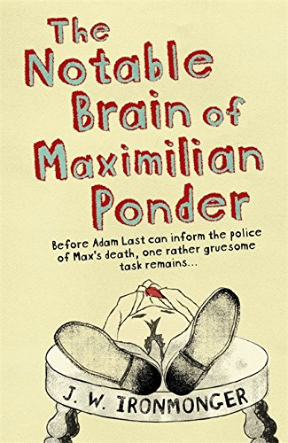 The Notable Brain of Maximilian Ponder: Ironmonger, J. W.