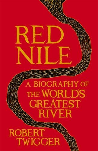 Red Nile: The Biography of the World's Greatest River: Twigger, Robert