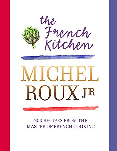 The French Kitchen: 200 Recipes from the Master of French Cooking: Roux, Michel