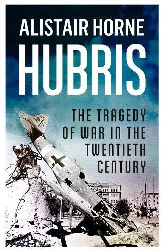 9780297867623: Hubris: The Tragedy of War in the Twentieth Century