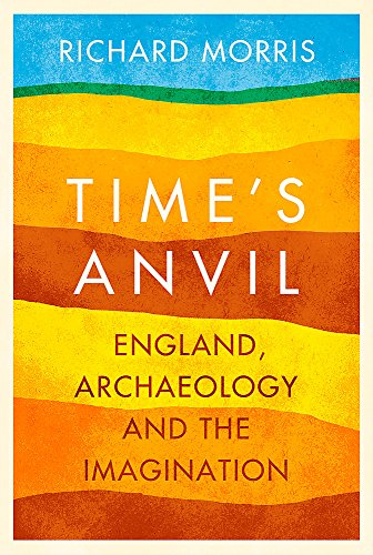 9780297867838: Time's Anvil: England, Archaeology and the Imagination