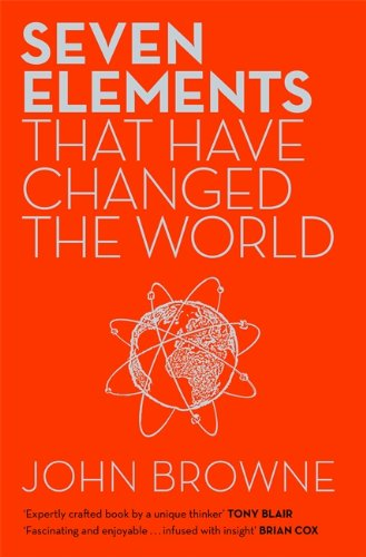 9780297868057: Seven Elements That Have Changed The World: Iron, Carbon, Gold, Silver, Uranium, Titanium, Silicon