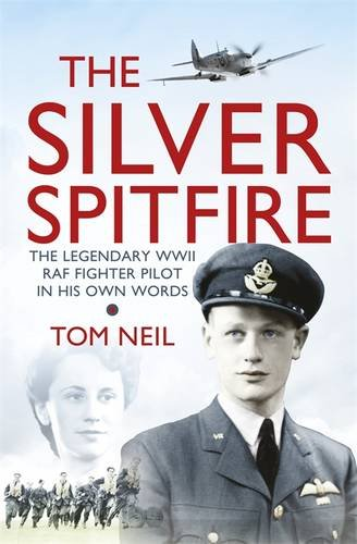 9780297868132: The Silver Spitfire: The Legendary WWII RAF Fighter In His Own Words