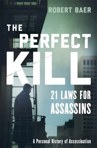 9780297868163: The Perfect Kill: 21 Laws for Assassins