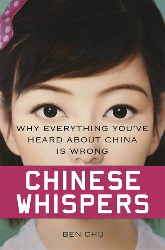 9780297868446: Chinese Whispers: Why Everything You've Heard About China is Wrong