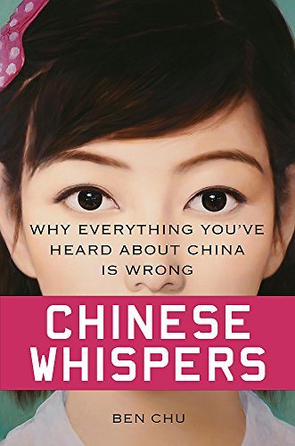 9780297868453: Chinese Whispers: Why Everything You've Heard About China is Wrong