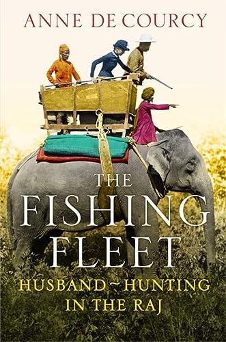 9780297868477: The Fishing Fleet: Husband-Hunting in the Raj