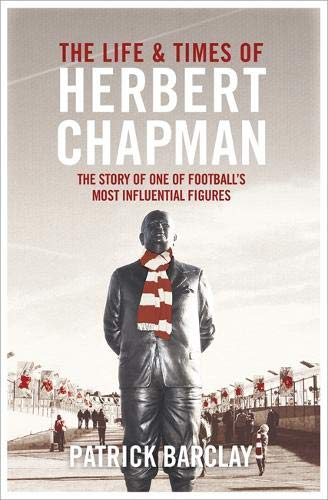 9780297868507: The Life and Times of Herbert Chapman: The Story of One of Football's Most Influential Figures