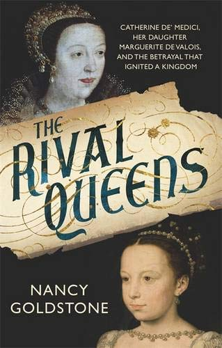 9780297868637: The Rival Queens: Catherine de' Medici, her daughter Marguerite de Valois, and the Betrayal That Ignited a Kingdom