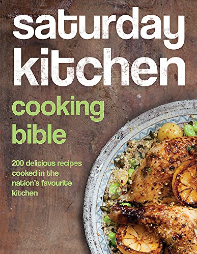 9780297869108: Saturday Kitchen's Cooking Bible: 200 Delicious Recipes Cooked in the Nation's Favourite Kitchen