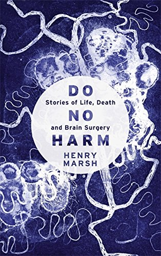 9780297869870: Do No Harm: Stories of Life, Death and Brain Surgery