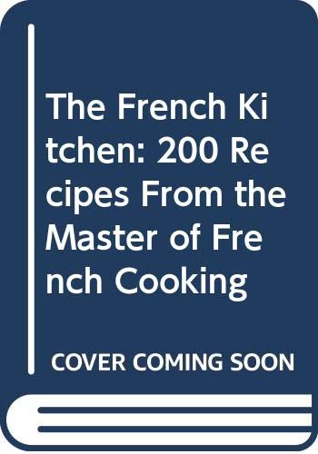 9780297870098: The French Kitchen: 200 Recipes From the Master of French Cooking
