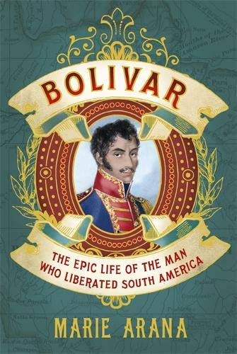 9780297870265: Bolivar: The Epic Life of the Man Who Liberated South America