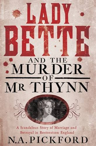 9780297870852: Lady Bette and the Murder of Mr Thynn: A Scandalous Story of Marriage and Betrayal in Restoration England