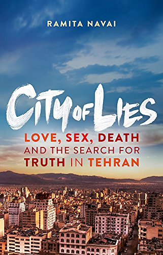 9780297871316: City of Lies : Love, Sex, Death and the Search for Truth in Tehran