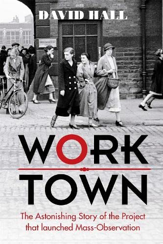 9780297871682: Worktown: The Astonishing Story of the Project that launched Mass Observation