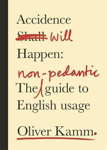 9780297871934: Accidence Will Happen: The Non-Pedantic Guide to English Usage