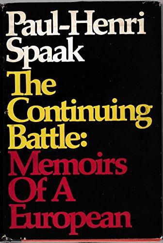 Continuing Battle: Memoirs of a European, 1936-66: Spaak, Paul-Henri