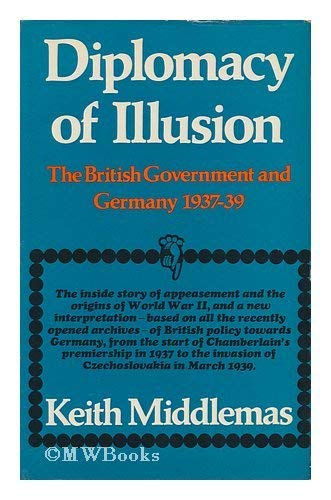 9780297993902: Diplomacy of Illusion: British Government and Germany, 1937-39