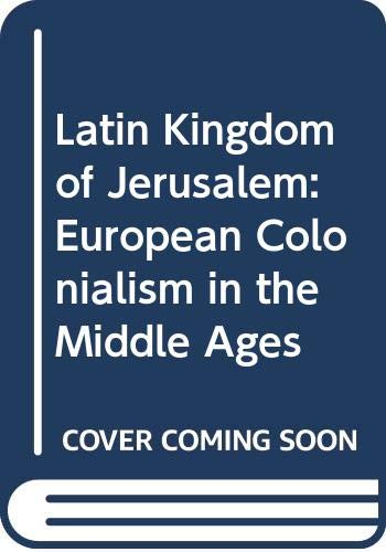 9780297993971: Latin Kingdom of Jerusalem: European Colonialism in the Middle Ages
