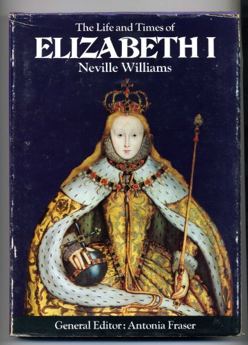 9780297994251: The Life and Times of Elizabeth I (Kings & Queens of England)