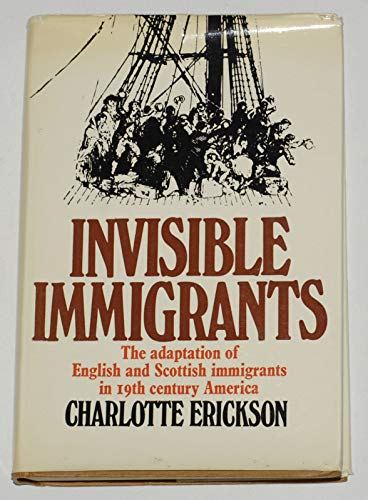 Invisible Immigrants: Adaptation of English and Scottish Immigrants in Nineteenth-Century America: ...
