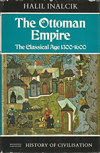 The Ottoman Empire; The Classical Age, 1300-1600 (History of Civilization): Halil Inalcik