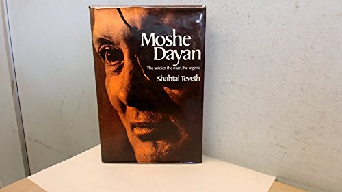 9780297995227: Moshe Dayan: The Soldier, the Man, the Legend