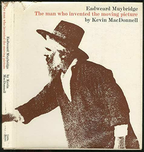 9780297995388: Eadweard Muybridge: Man Who Invented the Moving Picture