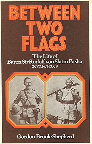 9780297995708: Between Two Flags: The Life of Baron Sir Rudolf von Slatin Pasha