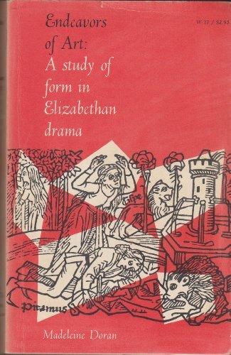 Endeavors of Art: A Study of Form in Elizabethan Drama: Doran, Madeleine