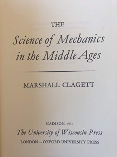 The Science of Mechanics in the Middle Ages.: CLAGETT, Marshall (1916-2005):