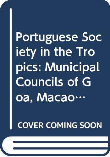 Portuguese Society in the Tropics: Municipal Councils: Boxer, C. R.